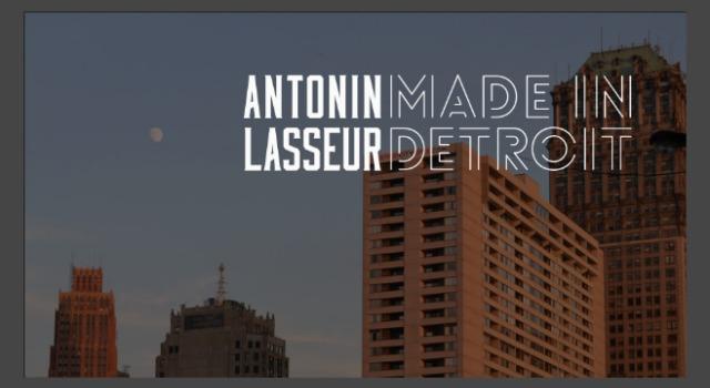 Antonin Lasseur - Made in Detroit