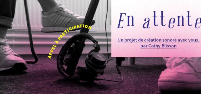 «En Attente», création sonore participative à la Faïencerie